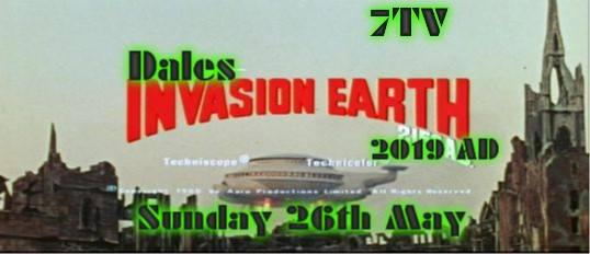 Dales Invasion Earth 2019 AD –  A 7TV Campaign Day